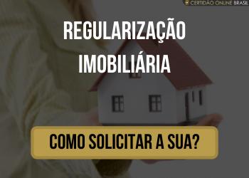 Como solicitar sua Regularização Imobiliária?